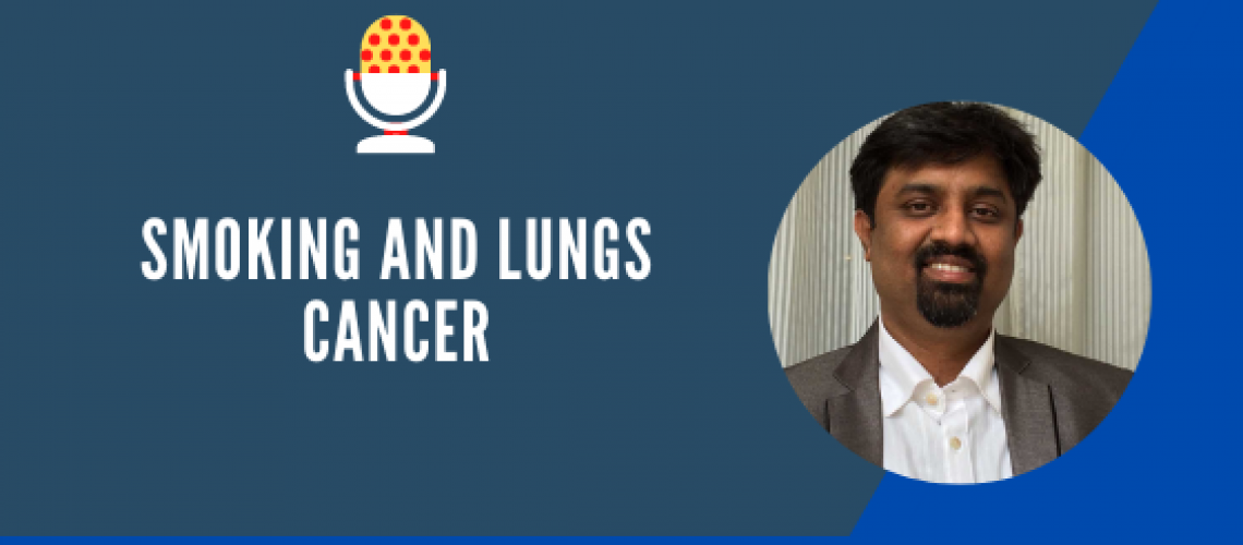 Smoking and Lungs Cancer-Podcast -Best Lung Cancer Treatment in Bangalore